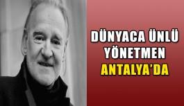 Dünyaca ünlü yönetmen Antalya'da