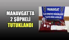 Manavgat'ta 2 şüpheli tutuklandı
