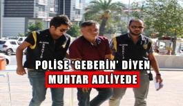 Polislere 'Geberin' yazan muhtar adliyede
