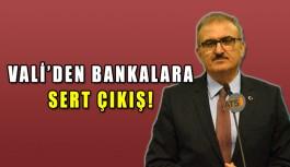 Vali'den bankalara sert çıkış