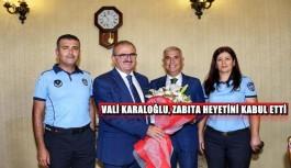 Vali Karaloğlu, zabıta heyetini kabul etti