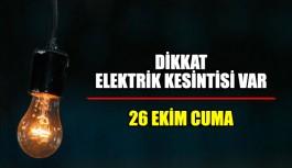 26 Ekim Cuma elektrik kesintisi var