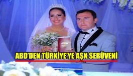 ABD'den Türkiye'ye aşk serüveni