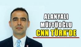 Alanyalı Müftüoğlu CNN Türk'de