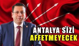 Antalya sizi affetmeyecek!
