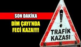 Dim Çayı'nda feci kaza SON DAKİKA!