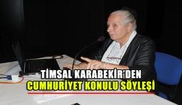 Timsal Karabekir'den Cumhuriyet konulu söyleşi