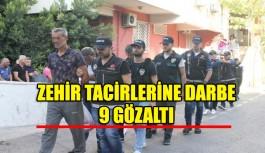 Zehir tacirlerine darbe 9 gözaltı