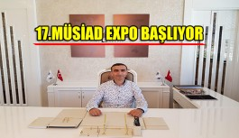 17.MÜSİAD EXPO başlıyor