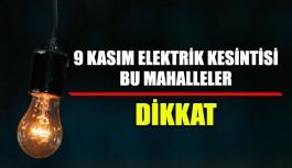 9 Kasım elektrik kesintisi DİKKAT