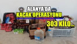 Alanya'da kaçak operasyonu 303 kilo ...