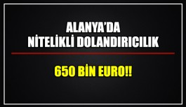 Alanya'da nitelikli dolandırıcılık 650 bin euro