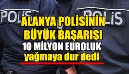 Alanya polisinden büyük başarı!! 65 milyon TL'lik vurgun engellendi
