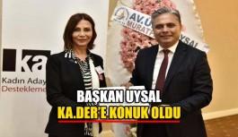 Başkan Uysal KA.DER'e konuk oldu