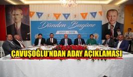 Çavuşoğlu'ndan aday açıklaması