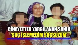 Cinayetten yargılanan sanık 'SUÇ İŞLEMEDİM, SUÇSUZUM'