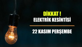 Dikkat Elektrik kesintisi 22 Kasım Perşembe