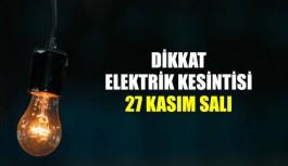 Dikkat elektrik kesintisi 27 Kasım Salı