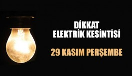 Dikkat Elektrik Kesintisi 29 Kasım Perşembe
