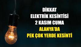 Dikkat elektrik kesintisi Alanya'da pek çok yerde kesinti