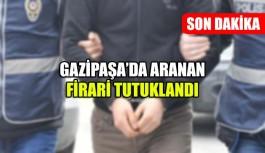Gazipaşa'da aranan firari tutuklandı