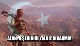 HAYDİ ALANYA ŞEHİDİNİ YALNIZ BIRAKMA!!