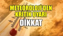 Meteoroloji'den kritik uyarı DİKKAT!