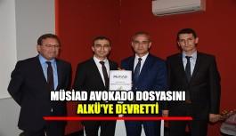 MUSİAD Avokado dosyasını ALKÜ'ye devretti