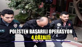 Polisten başarılı operasyon 4 gözaltı!