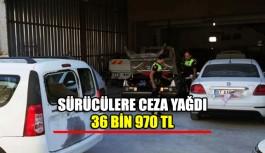 Sürücülere ceza yağdı 36 bin 970 TL !