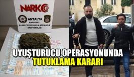 Uyuşturucu operasyonunda tutuklama kararı