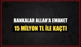 15 Milyon TL ile kayıplara karıştı