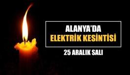 Alanya'da elektrik kesintisi, 25 Aralık Salı