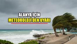 Alanya için Meteoroloji'den uyarı