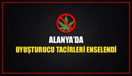 Alanya'da uyuşturucu tacirleri enselendi