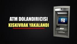 ATM dolandırıcısı kıskıvrak yakalandı