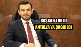 Başkan Toklu Antalya'ya Çağrıldı