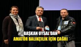 Başkan Uysal'dan amatör balıkçılık için çağrı