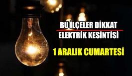 Bu ilçeler DİKKAT Elektrik kesintisi 1 Aralık Cumartesi