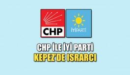 CHP ile İYİ Parti Kepez'de ısrarcı