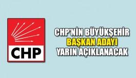 CHP'nin Büyükşehir Başkan adayı yarın açıklanacak
