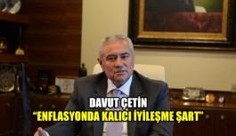 """Davut Çetin """"Enflasyonda kalıcı iyileşme şart"""""""