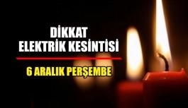 Dikkat Elektirik kesintisi 6 Aralık Perşembe