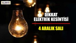 Dikkat Elektrik kesintisi 4 Aralık Salı