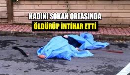 Kadını sokak ortasında öldürüp intihar etti