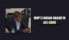 MHP'li Hasan Basar'ın acı günü