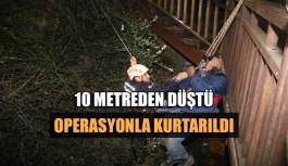 10 metreden düştü, operasyonla kurtarıldı