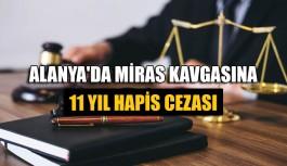Alanya'da miras kavgasına 11 yıl hapis cezası