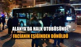 Alanya'da halk otobüsünde facianın...