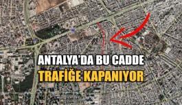 Antalya'da bu cadde trafiğe kapanıyor